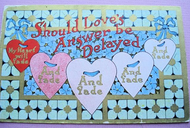 ANTIQUE VALENTINE POSTCARD  SHOULD LOVES ANSWER BE DELAYED
